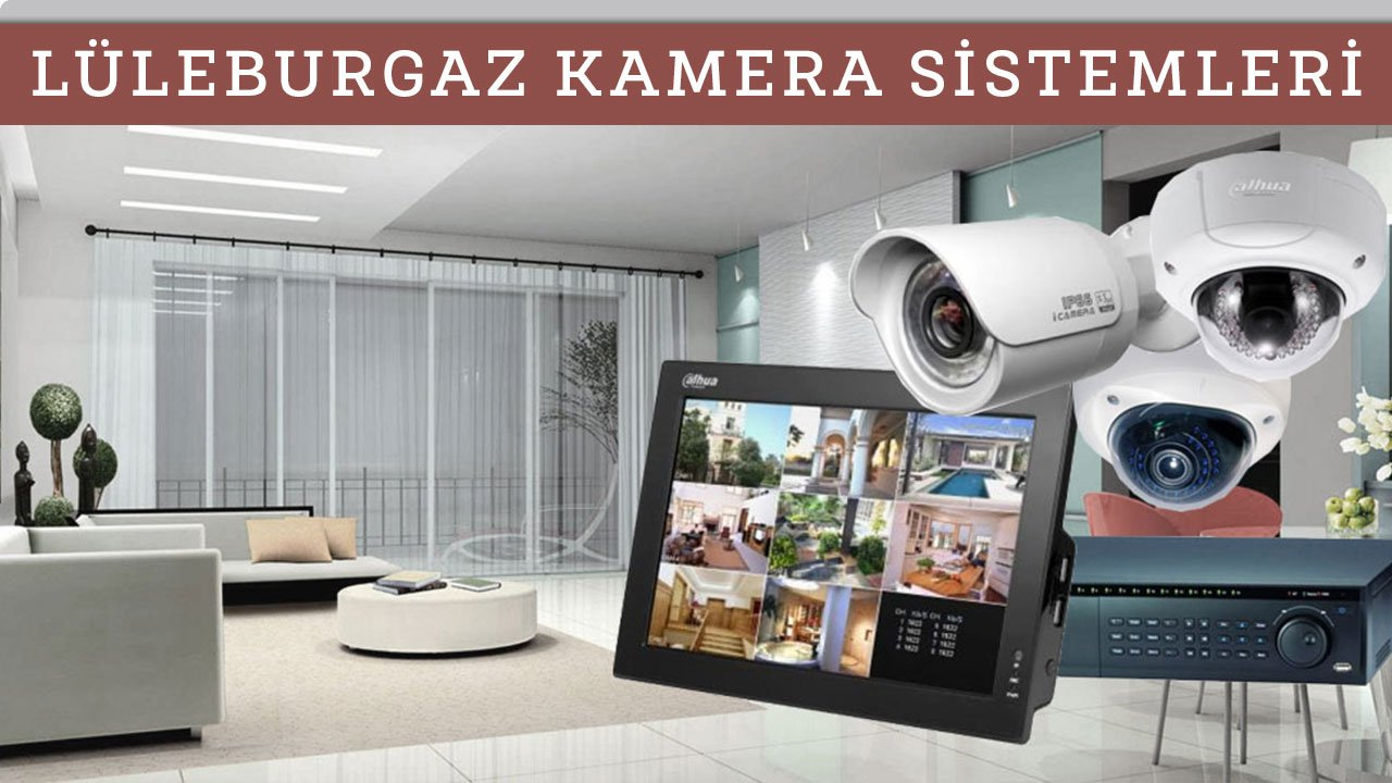 Lüleburgaz kamera güvenlik sistemleri
