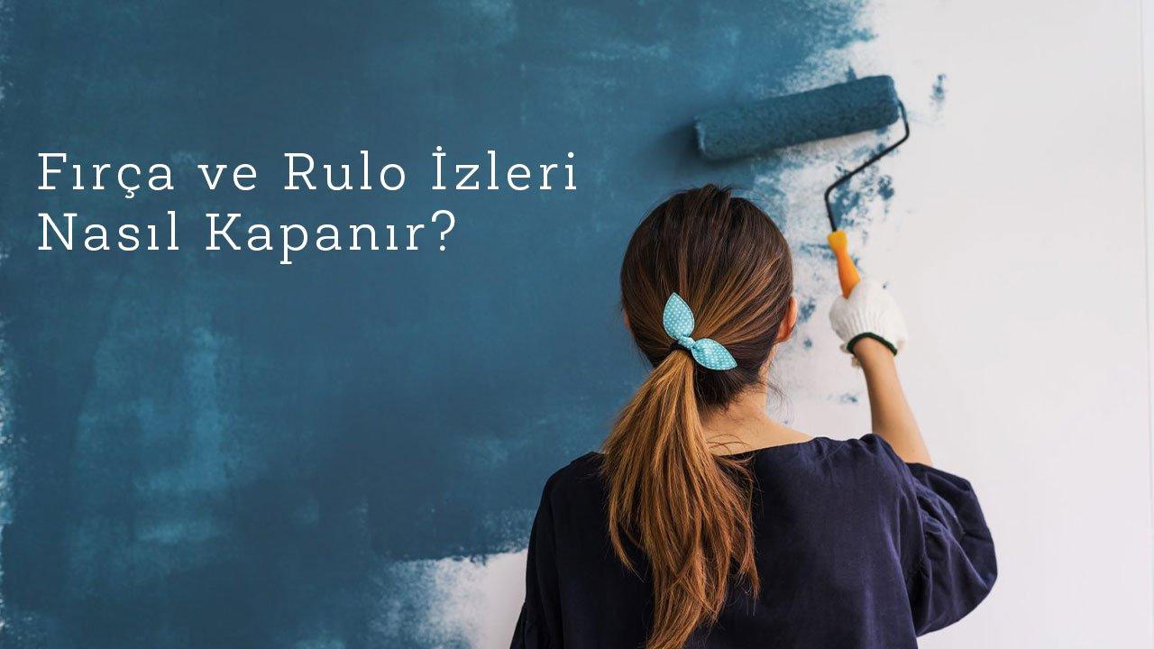 Rulo ve Fırça İzleri nasıl Kapatılır?